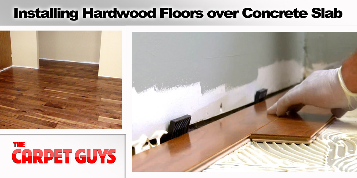 How Do I Install A Hardwood Floor On Concrete Slab The Carpet Guys