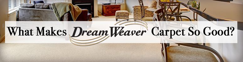 DreamWeaver Carpeting is a Perfect Choice for your Home