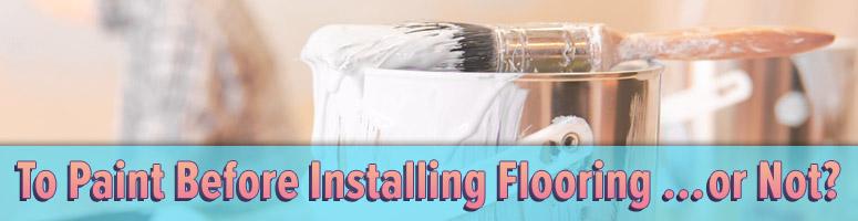 paint before installing flooring