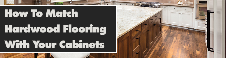 Cabinet Color Matching With Hardwood Flooring The Easy Way