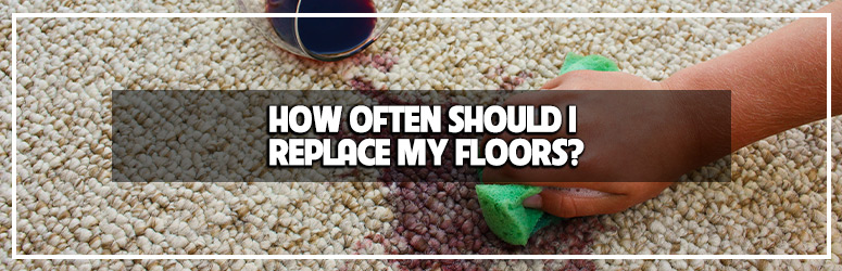 how often should I replace my floors blog banner