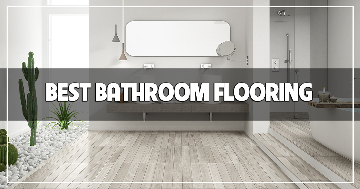 Bathroom Flooring, What Is The Best Type Of Flooring To Put In A Bathroom